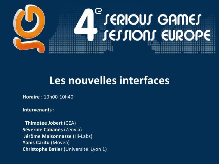 Les nouvelles interfaces  Horaire : 10h00-10h40  Intervenants :    Thimotée Jobert  (CEA) Séverine Cabanès  (Zenvia...