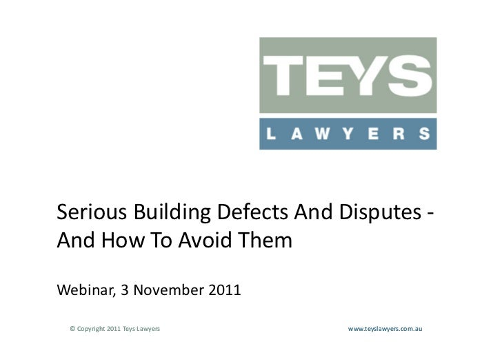 Serious	  Building	  Defects	  And	  Disputes	  -­‐	  And	  How	  To	  Avoid	  Them	  Webinar,	  3	  November	  2011	    ©...