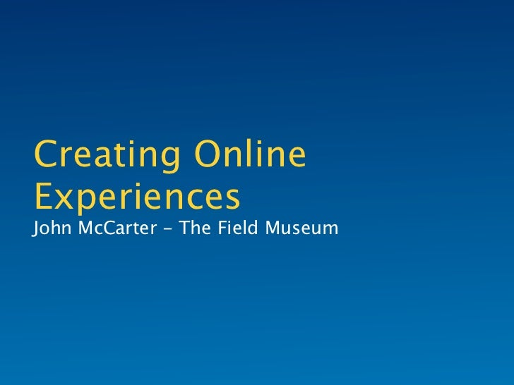 Creating OnlineExperiencesJohn McCarter - The Field Museum
