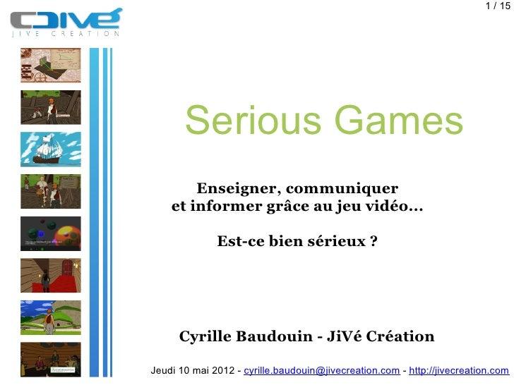 1 / 15       Serious Games        Enseigner, communiquer    et informer grâce au jeu vidéo...              Est-ce bien sér...
