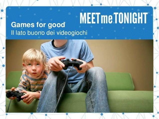 Games for good Il lato buono dei videogiochi