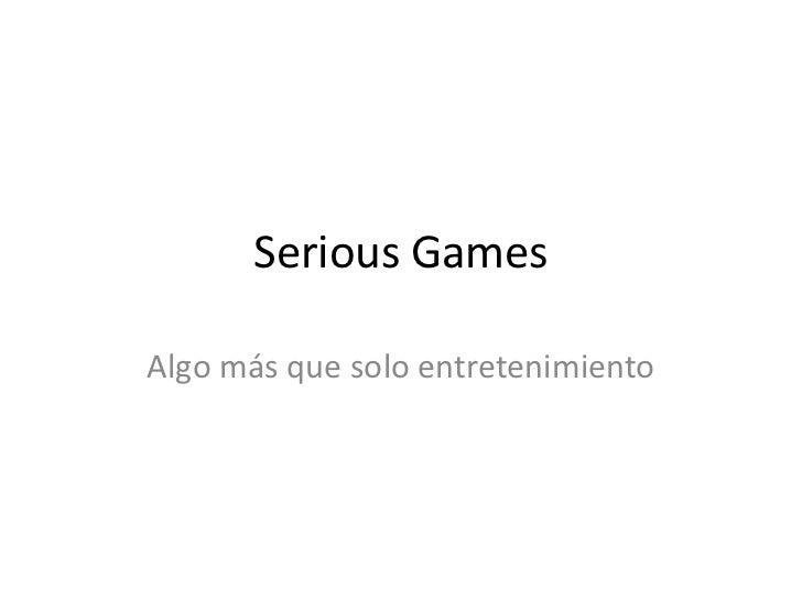 Serious Games<br />Algo más que solo entretenimiento<br />