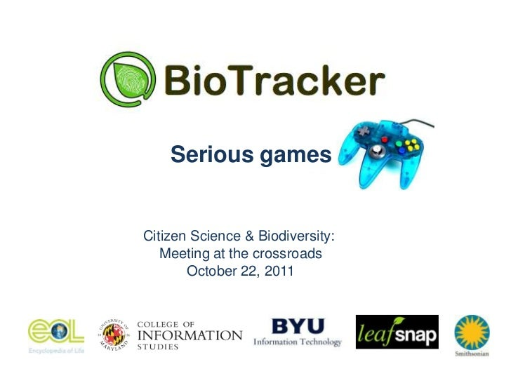 Serious gamesCitizen Science & Biodiversity:   Meeting at the crossroads       October 22, 2011