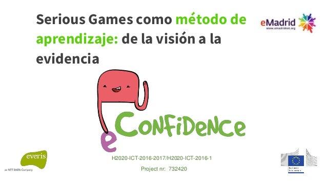Serious Games como método de aprendizaje: de la visión a la evidencia H2020-ICT-2016-2017/H2020-ICT-2016-1 Project nr: 732...