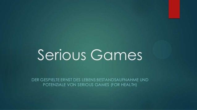 Serious Games DER GESPIELTE ERNST DES LEBENS:BESTANDSAUFNAHME UND POTENZIALE VON SERIOUS GAMES (FOR HEALTH)