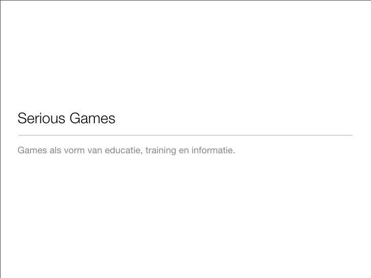 Serious Games  Games als vorm van educatie, training en informatie.