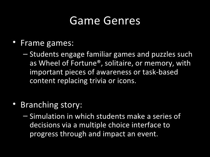 Game Genres• Frame games:  – Students engage familiar games and puzzles such    as Wheel of Fortune®, solitaire, or memory...
