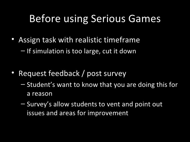 Before using Serious Games• Assign task with realistic timeframe  – If simulation is too large, cut it down• Request feedb...