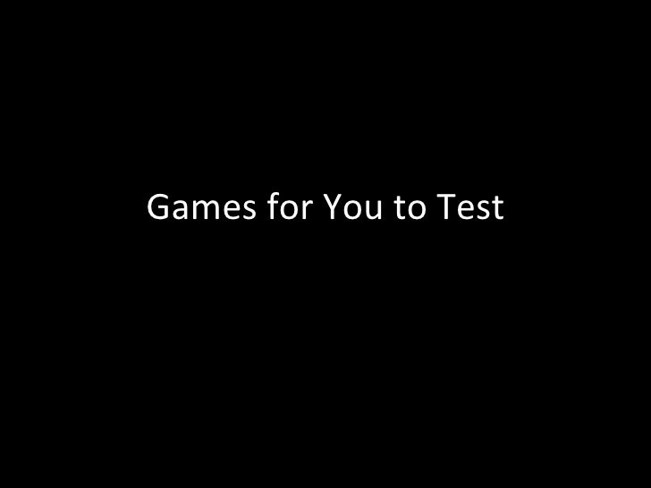 Games for You to Test