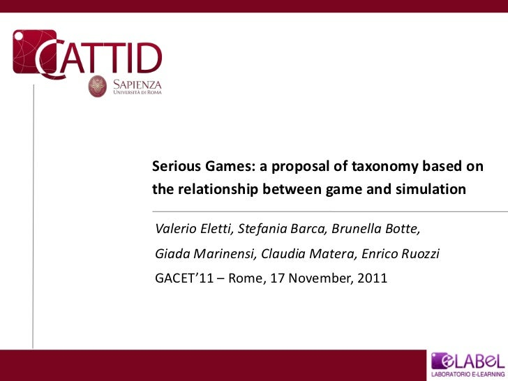 Serious Games: a proposal of taxonomy based onthe relationship between game and simulationValerio Eletti, Stefania Barca, ...