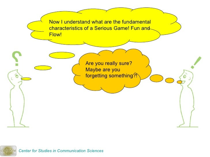 Now I understand what are the fundamental characteristics of a Serious Game! Fun and Flow! Are you really sure? Maybe are ...