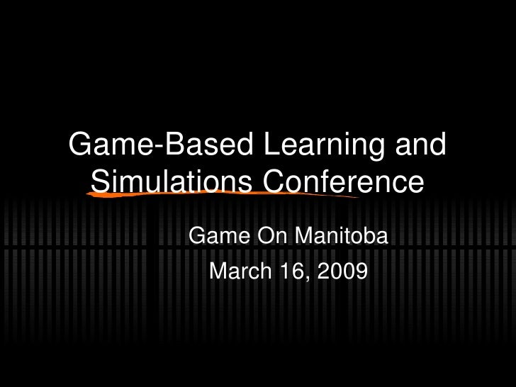 Game-Based Learning and Simulations Conference Game On Manitoba March 16, 2009