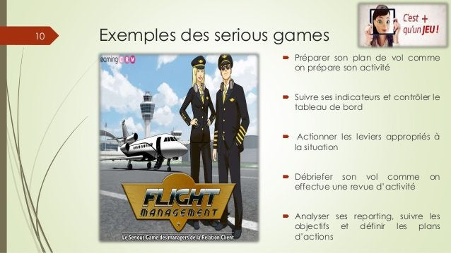 Exemples des serious games  Préparer son plan de vol comme on prépare son activité  Suivre ses indicateurs et contrôler ...