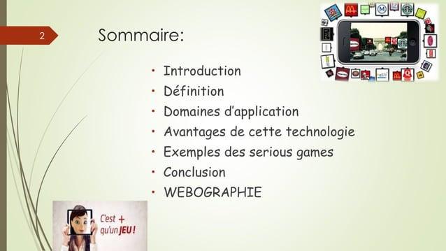 Sommaire: • Introduction • Définition • Domaines d'application • Avantages de cette technologie • Exemples des serious gam...