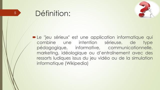 """Définition: Le """"jeu sérieux"""" est une application informatique qui combine une intention sérieuse, de type pédagogique, in..."""