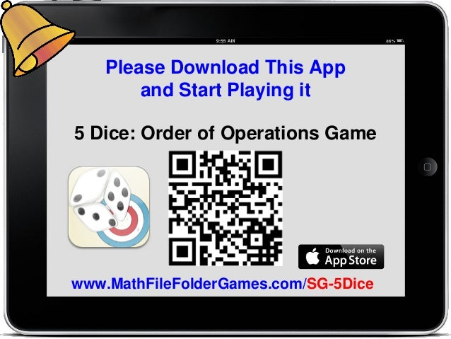 Please Download This App and Start Playing it www.MathFileFolderGames.com/SG-5Dice 5 Dice: Order of Operations Game