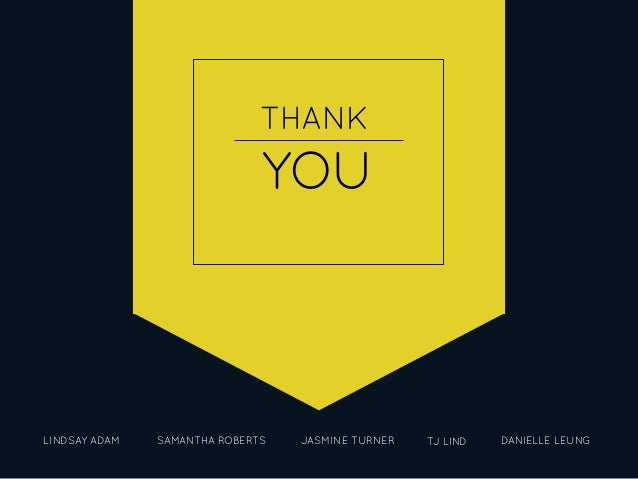 LINDSAY ADAM SAMANTHA ROBERTS JASMINE TURNER TJ LIND DANIELLE LEUNG THANK YOU
