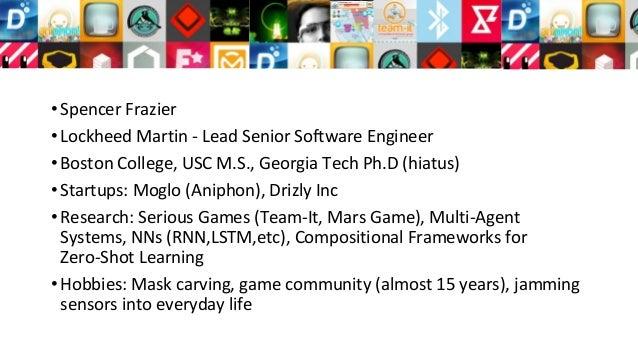 •Spencer Frazier •Lockheed Martin - Lead Senior Software Engineer •Boston College, USC M.S., Georgia Tech Ph.D (hiatus) •S...
