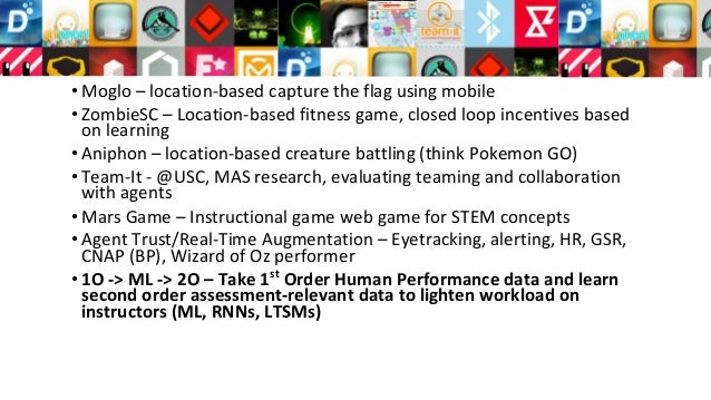 • Moglo – location-based capture the flag using mobile • ZombieSC – Location-based fitness game, closed loop incentives ba...