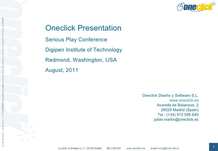 Oneclick Presentation Serious Play Conference Digipen Institute of Technology Redmond, Washington, USA August, 2011 Onecli...