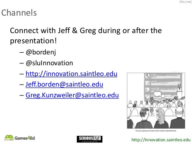 http://innovation.saintleo.edu Channels Connect with Jeff & Greg during or after the presentation! – @bordenj – @sluInnova...