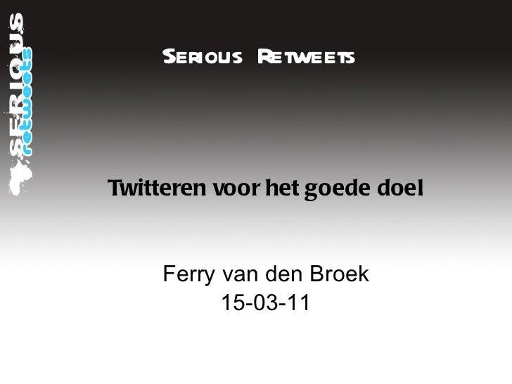 Serious Retweets Twitteren voor het goede doel Ferry van den Broek 15-03-11