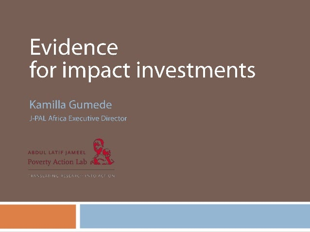Impact Investments2       Different definitions, agreed common goal               Produce change in people's lives (and/...