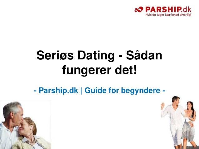 Seriøs Dating - Sådan    fungerer det!- Parship.dk   Guide for begyndere -