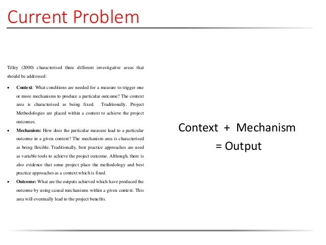 Context + Mechanism = Output Tilley (2000) characterised three different investigative areas that should be addressed:  C...