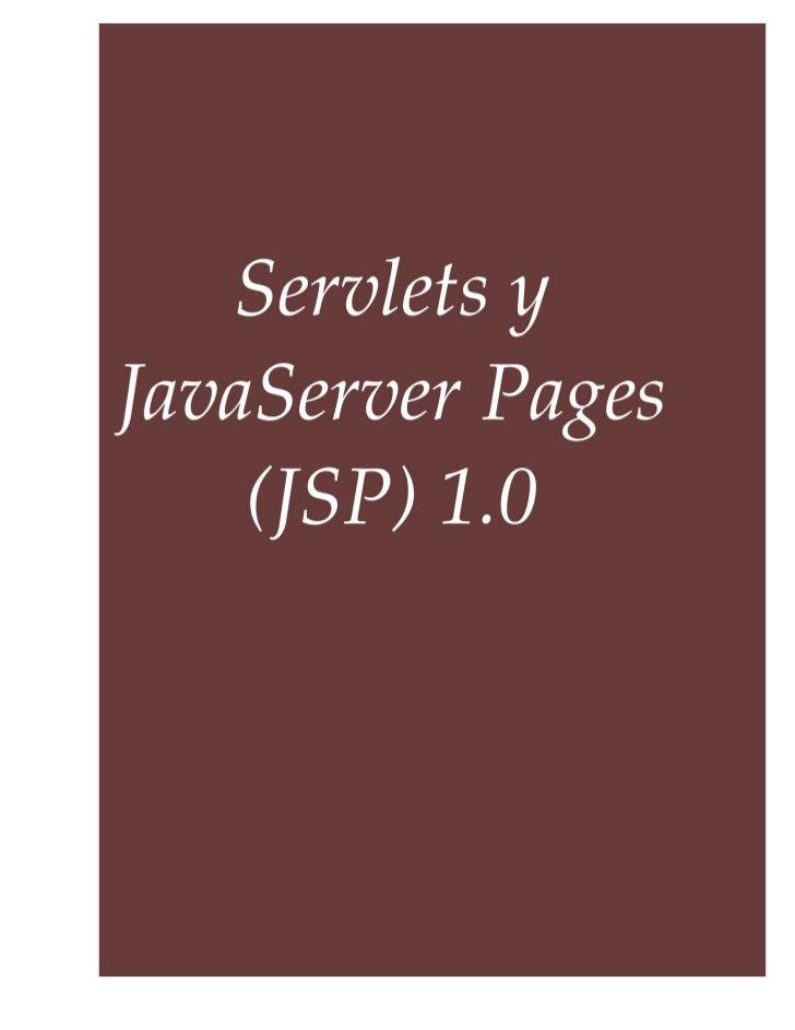 Servlets y JSPServlets y JavaServer Pages (JSP) 1.0Indice de Contenidos Servlets �   I ntroducción a los Servlets y J SP  ...
