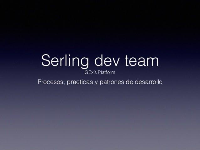 Serling dev team GEx's Platform Procesos, practicas y patrones de desarrollo