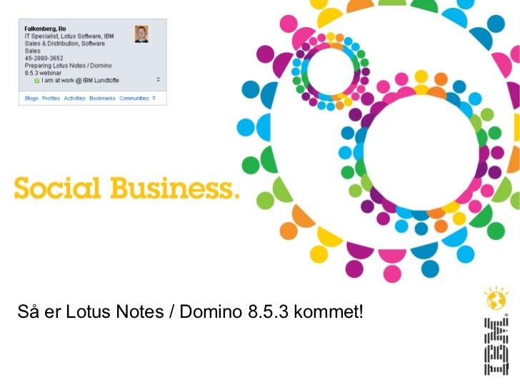 Så er Lotus Notes / Domino 8.5.3 kommet!                                           1   1