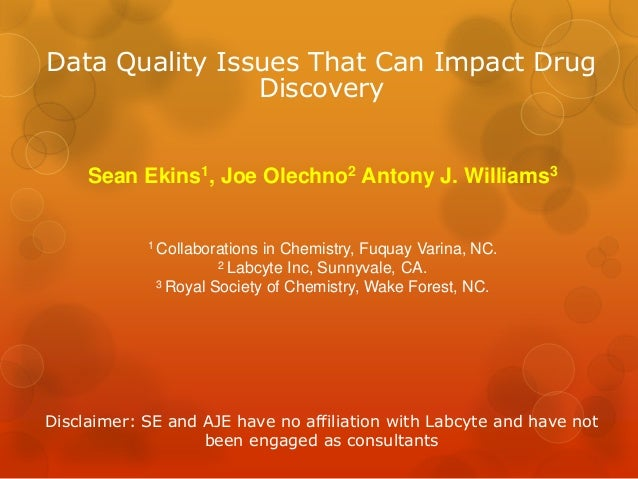 Data Quality Issues That Can Impact Drug                Discovery     Sean Ekins1, Joe Olechno2 Antony J. Williams3       ...