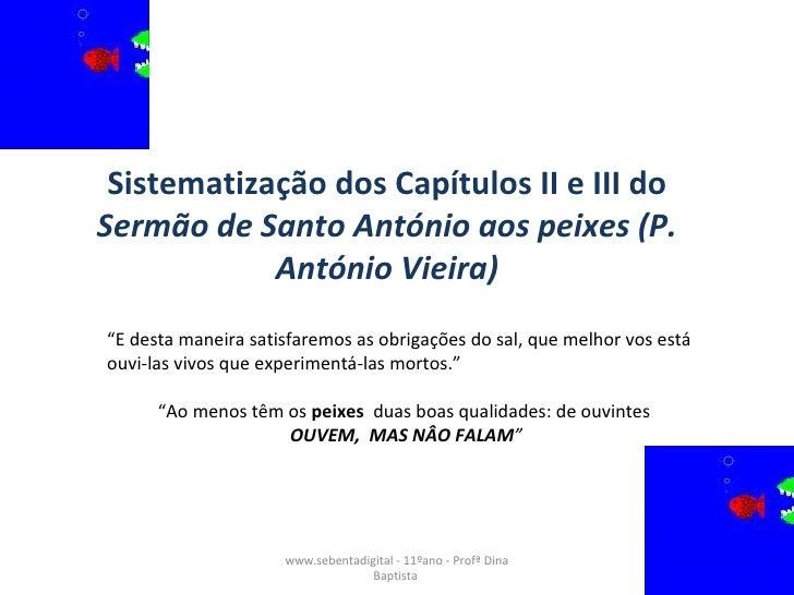 Sistematização dos Capítulos II e III do  Sermão de Santo António aos peixes (P. António Vieira) www.sebentadigital - 11ºa...