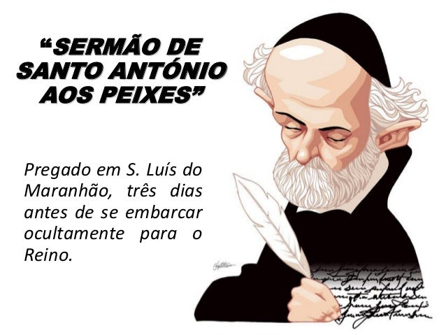 """""""SERMÃO DE SANTO ANTÓNIO AOS PEIXES"""" Pregado em S. Luís do Maranhão, três dias antes de se embarcar ocultamente para o Rei..."""