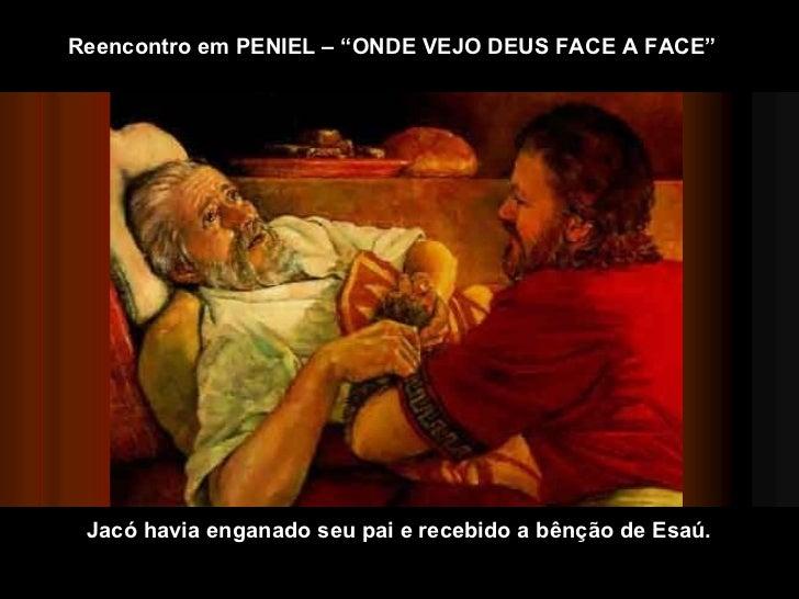"""Jacó havia enganado seu pai e recebido a bênção de Esaú.  Reencontro em PENIEL – """"ONDE VEJO DEUS FACE A FACE"""""""