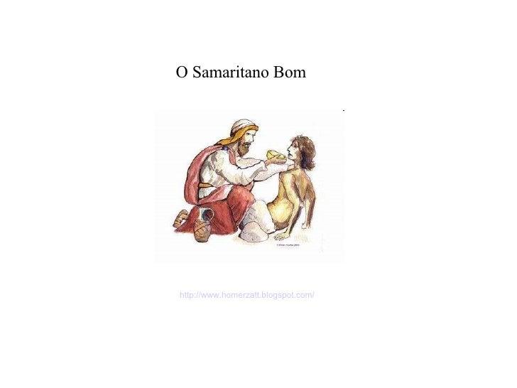 http://www.homerzatt.blogspot.com/ O Samaritano Bom