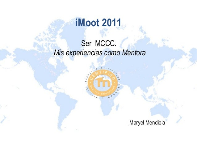 iMoot 2011Ser MCCC.Mis experiencias como MentoraMaryel Mendiola