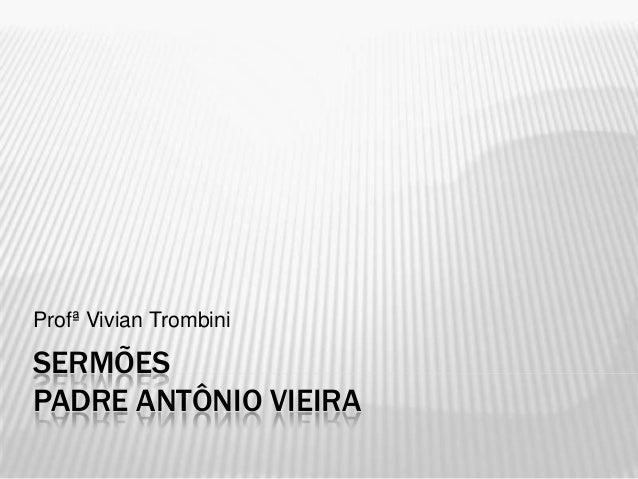 SERMÕES PADRE ANTÔNIO VIEIRA Profª Vivian Trombini