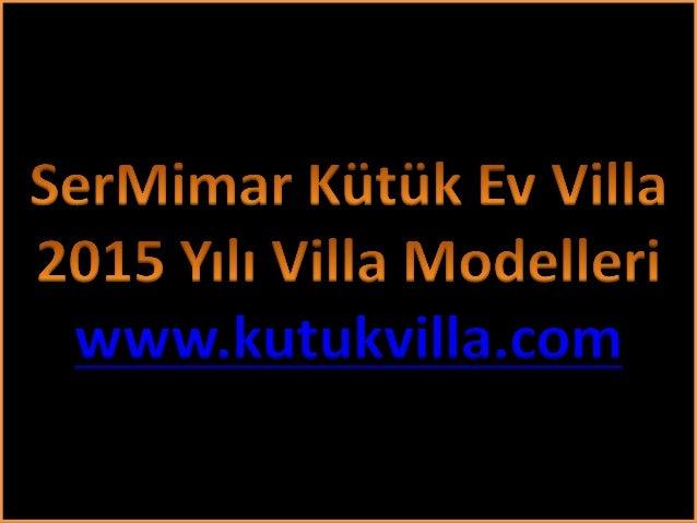 SerMimar Kütük Ev Villa  2015 Yılı Villa Modelleri www.kutukvilla.com