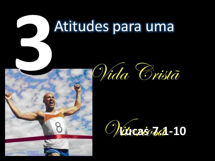 Lucas 7.1-10 3 Vida Cristã Vitoriosa