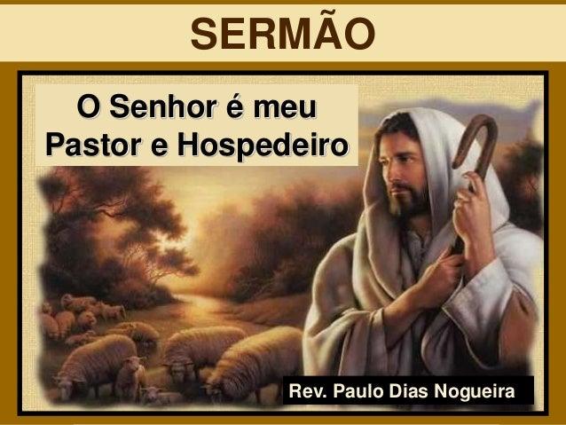 O Senhor é meu Pastor e Hospedeiro Rev. Paulo Dias Nogueira SERMÃO