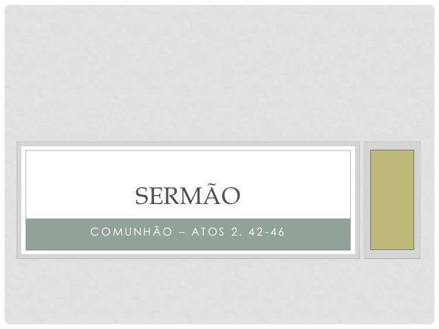 SERMÃOCOMUNHÃO – ATOS 2. 42-46