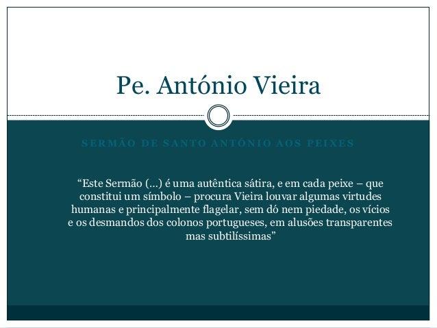"""S E R M Ã O D E S A N T O A N T Ó N I O A O S P E I X E S Pe. António Vieira """"Este Sermão (…) é uma autêntica sátira, e em..."""