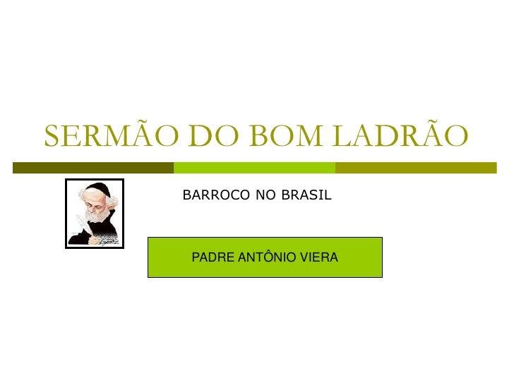 SERMÃO DO BOM LADRÃO       BARROCO NO BRASIL           PADRE ANTÔNIO VIERA