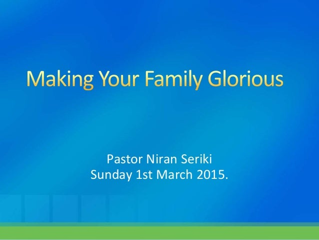 Sermon 01-03-2015-making your family glorious