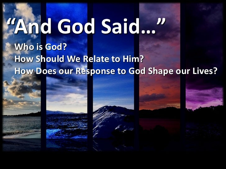 """""""And God Said…""""Who is God?How Should We Relate to Him?How Does our Response to God Shape our Lives?"""