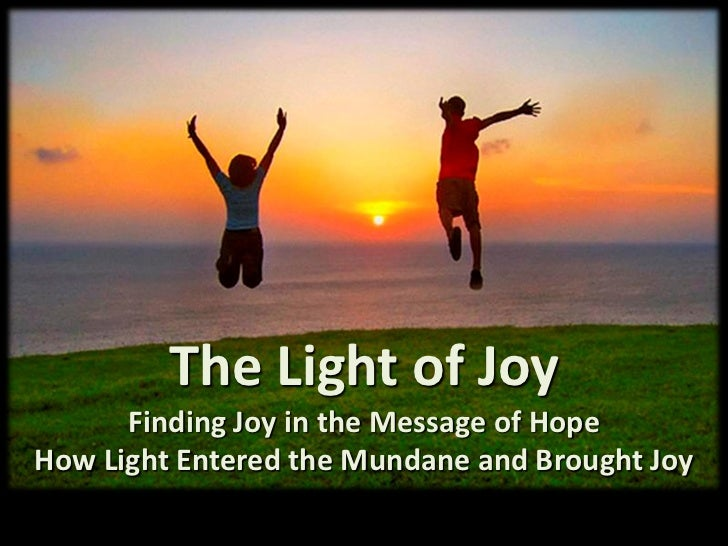 The Light of Joy      Finding Joy in the Message of HopeHow Light Entered the Mundane and Brought Joy