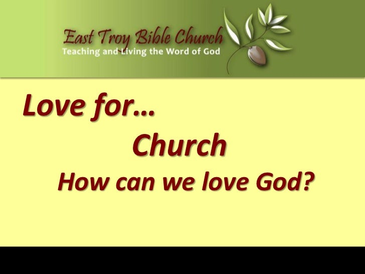 Love for…        Church  How can we love God?