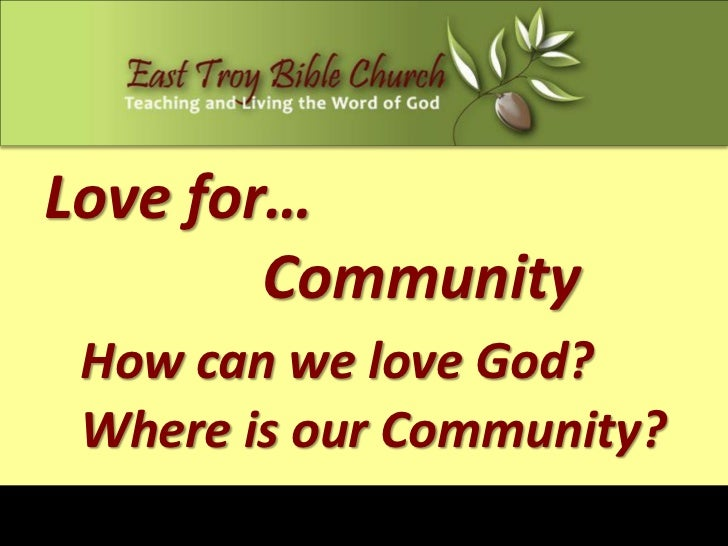 Love for…        Community How can we love God? Where is our Community?